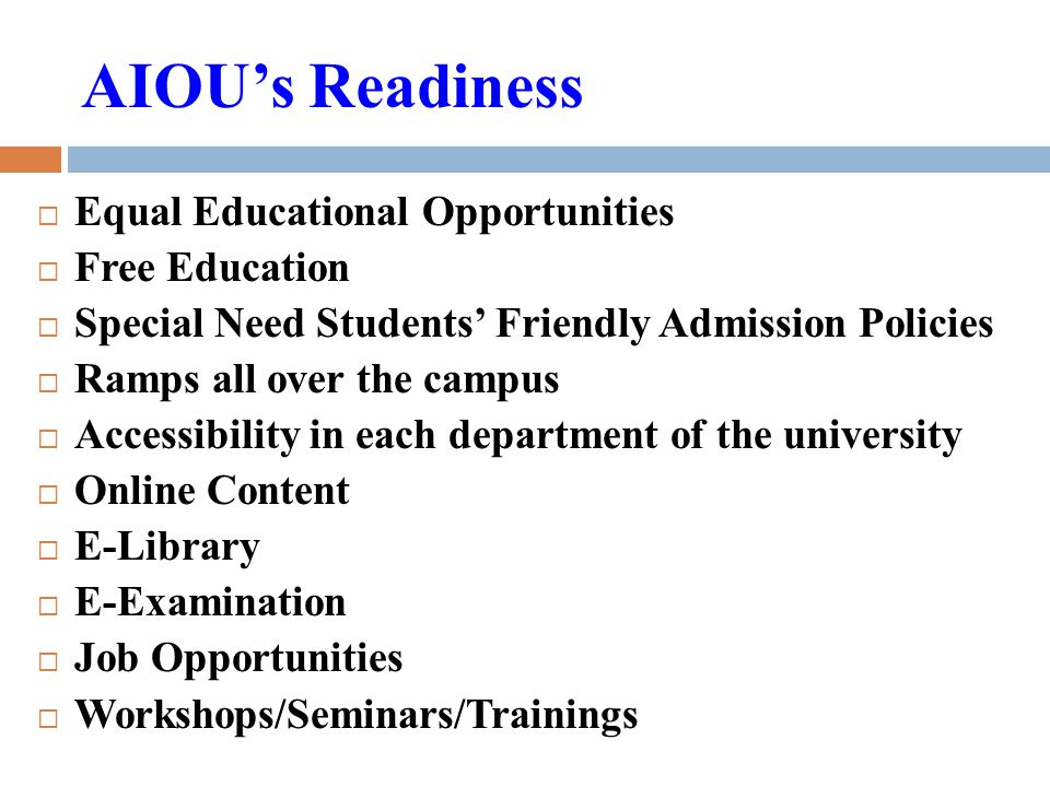 AIOU's Readiness  Equal Educational Opportunities  Free Education  Special Need Students' Friendly Admission Policies  Ramps all over the campus 
