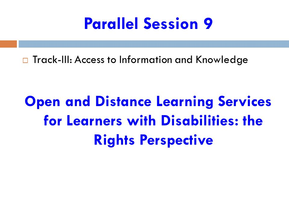 Parallel Session 9  Track-III: Access to Information and Knowledge Open and Distance Learning Services for Learners with Disabilities: the Rights Per