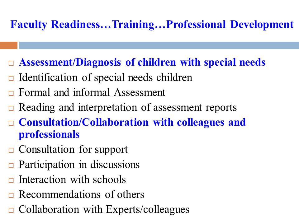 Faculty Readiness…Training…Professional Development  Assessment/Diagnosis of children with special needs  Identification of special needs children 