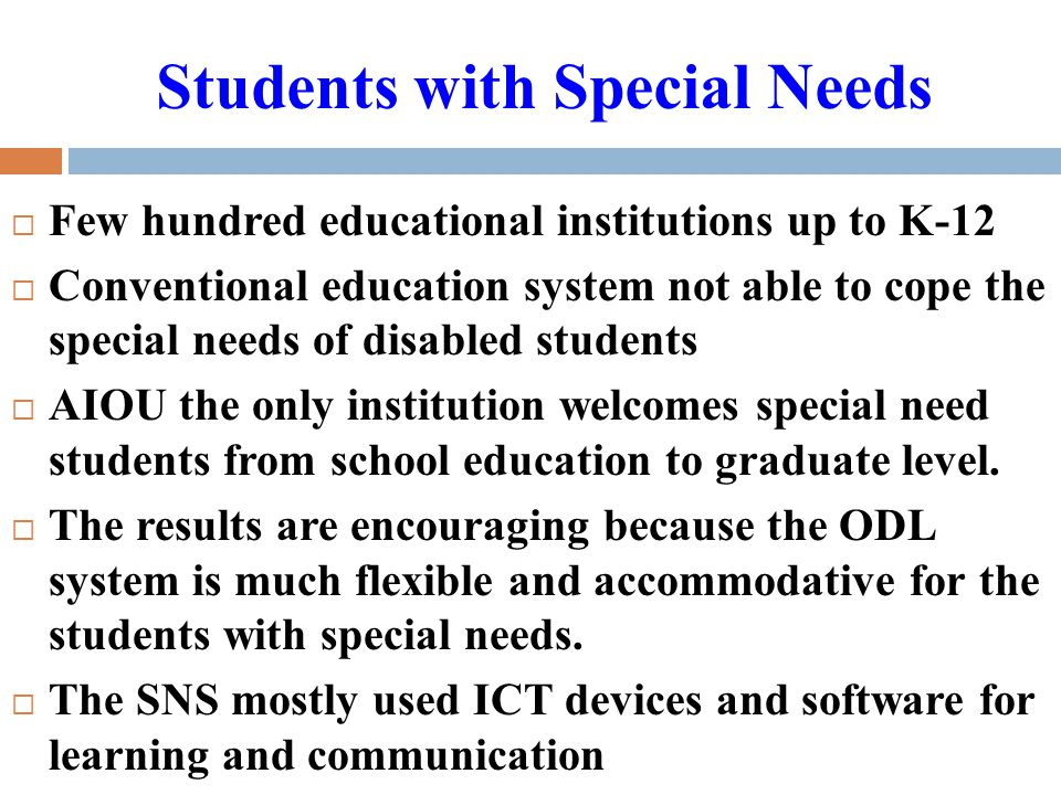 Students with Special Needs  Few hundred educational institutions up to K-12  Conventional education system not able to cope the special needs of di