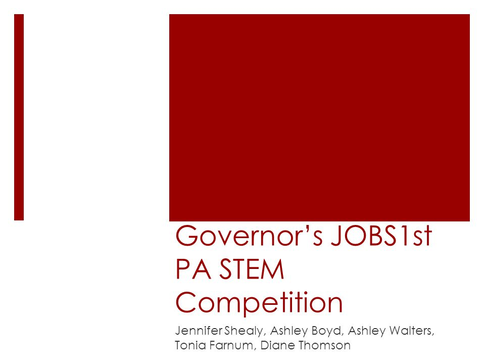 Governor's JOBS1st PA STEM Competition Jennifer Shealy, Ashley Boyd, Ashley Walters, Tonia Farnum, Diane Thomson