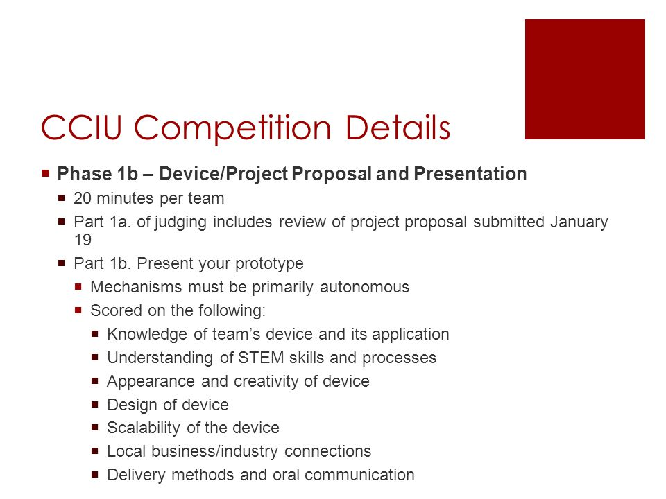 CCIU Competition Details  Phase 1b – Device/Project Proposal and Presentation  20 minutes per team  Part 1a.