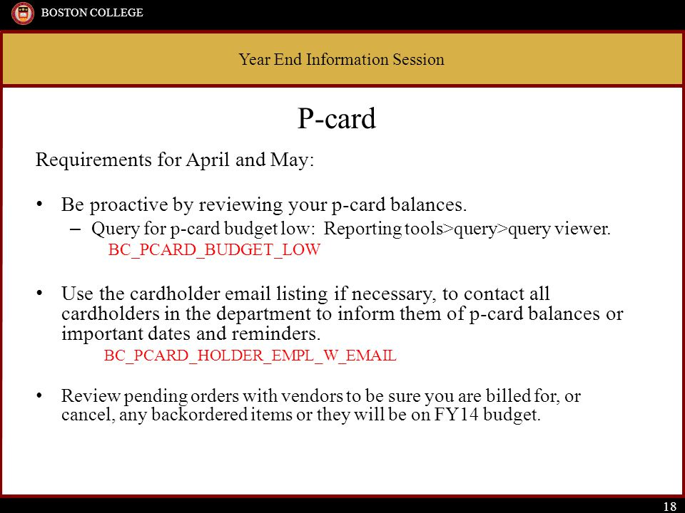 Year End Information Session BOSTON COLLEGE 18 P-card Requirements for April and May: Be proactive by reviewing your p-card balances.