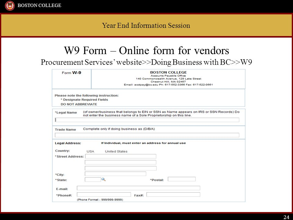 Year End Information Session BOSTON COLLEGE 24 W9 Form – Online form for vendors Procurement Services' website>>Doing Business with BC>>W9