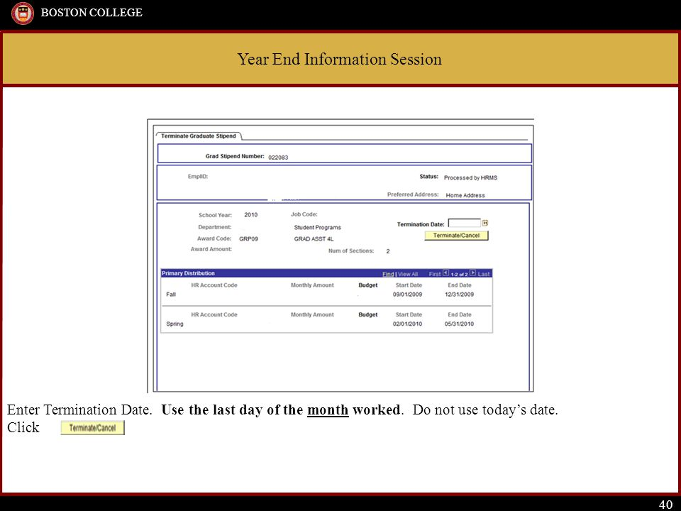 Year End Information Session BOSTON COLLEGE 40 Enter Termination Date.