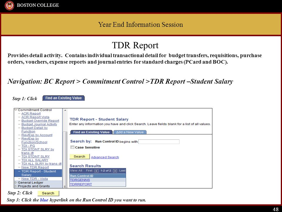 Year End Information Session BOSTON COLLEGE 48 TDR Report Provides detail activity. Contains individual transactional detail for budget transfers, req