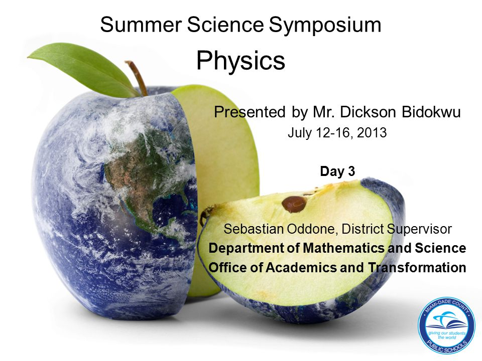 Summer Science Symposium Physics Presented by Mr.