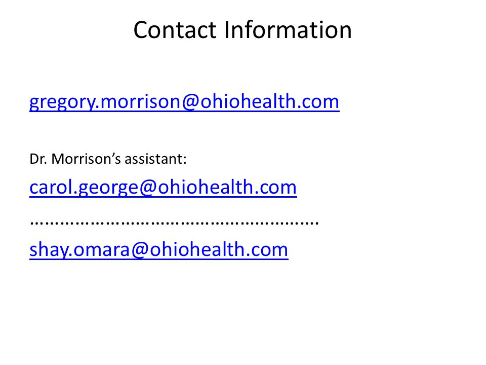 Contact Information gregory.morrison@ohiohealth.com Dr.