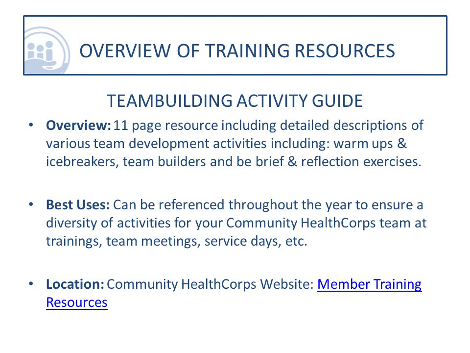 TEAMBUILDING ACTIVITY GUIDE Overview: 11 page resource including detailed descriptions of various team development activities including: warm ups & icebreakers, team builders and be brief & reflection exercises.