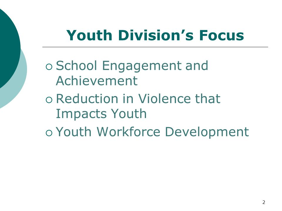 Youth Division's Focus  School Engagement and Achievement  Reduction in Violence that Impacts Youth  Youth Workforce Development 2