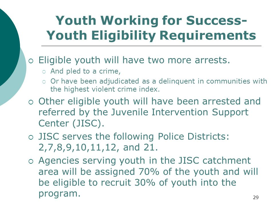 Youth Working for Success- Youth Eligibility Requirements  Eligible youth will have two more arrests.