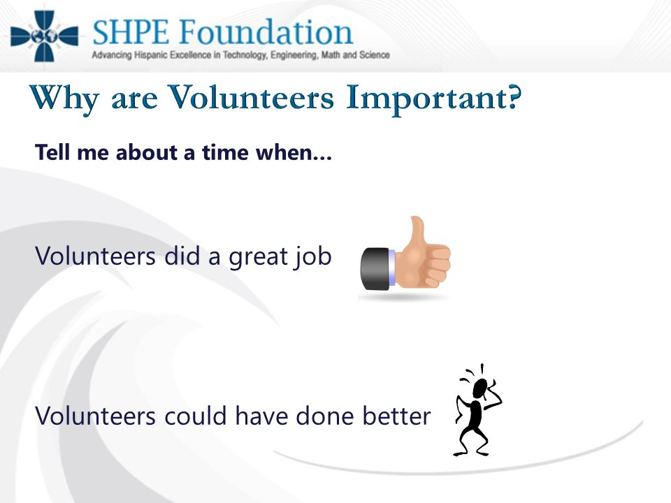 Tell me about a time when… Volunteers did a great job Volunteers could have done better