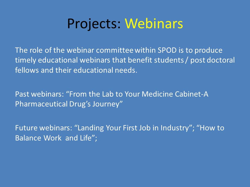Projects: Webinars The role of the webinar committee within SPOD is to produce timely educational webinars that benefit students / post doctoral fellows and their educational needs.