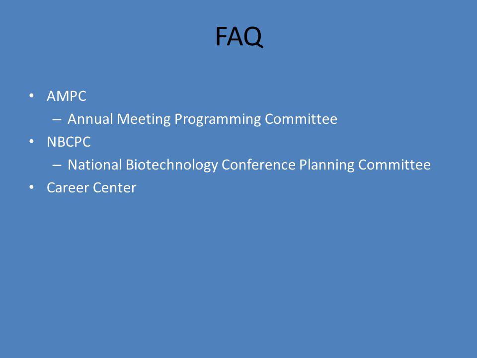 FAQ AMPC – Annual Meeting Programming Committee NBCPC – National Biotechnology Conference Planning Committee Career Center