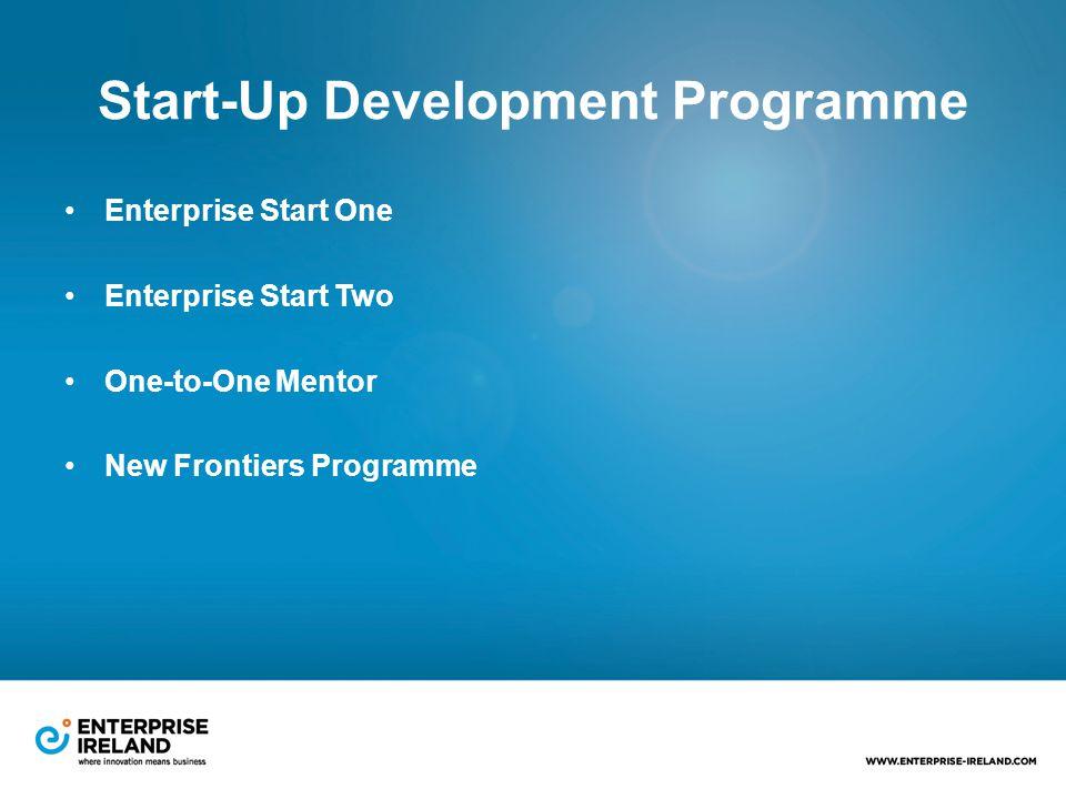 Start-Up Development Programme Enterprise Start One Enterprise Start Two One-to-One Mentor New Frontiers Programme