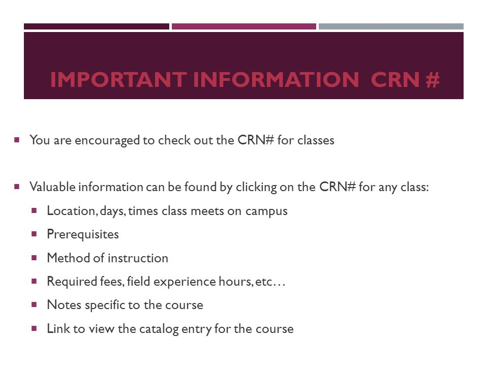 IMPORTANT INFORMATION CRN #  You are encouraged to check out the CRN# for classes  Valuable information can be found by clicking on the CRN# for any