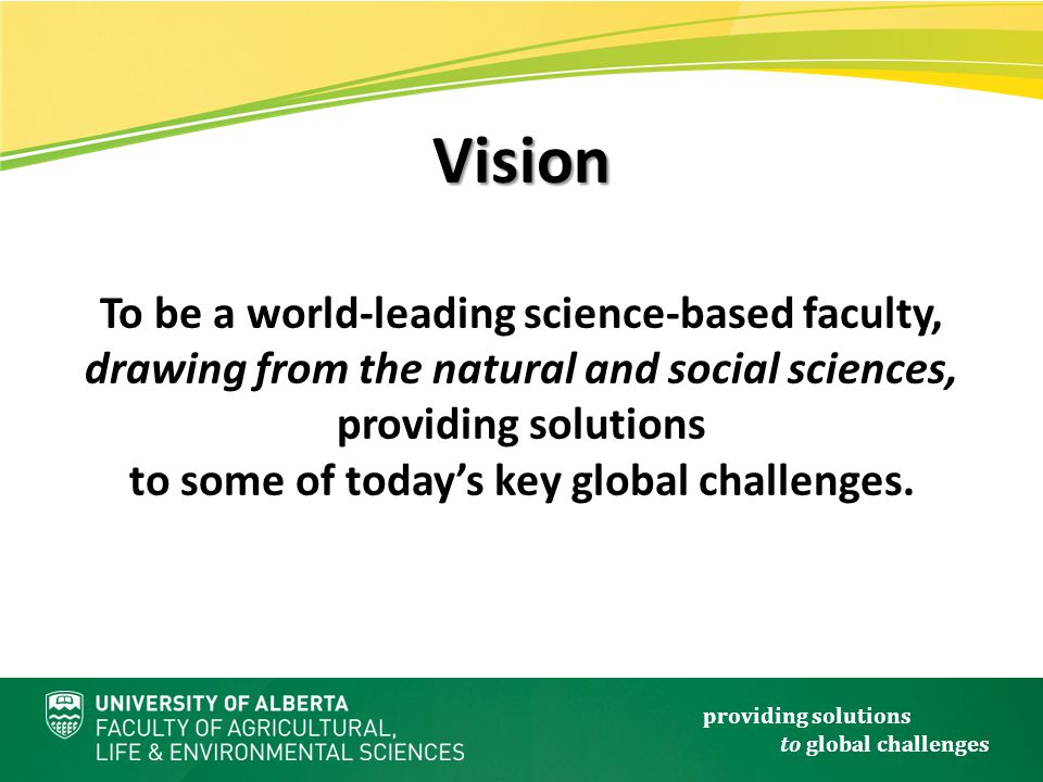 providing solutions to global challenges To be a world-leading science-based faculty, drawing from the natural and social sciences, providing solutions to some of today's key global challenges.