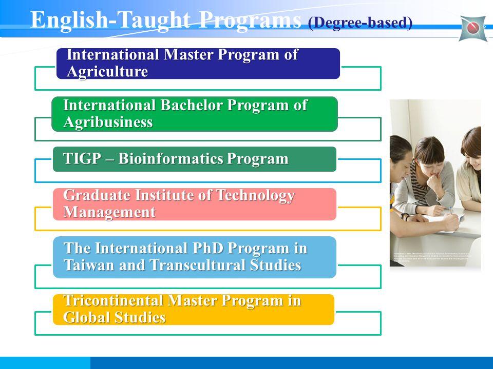 English-Taught Programs (Degree-based) International Master Program of Agriculture International Bachelor Program of Agribusiness TIGP – Bioinformatic