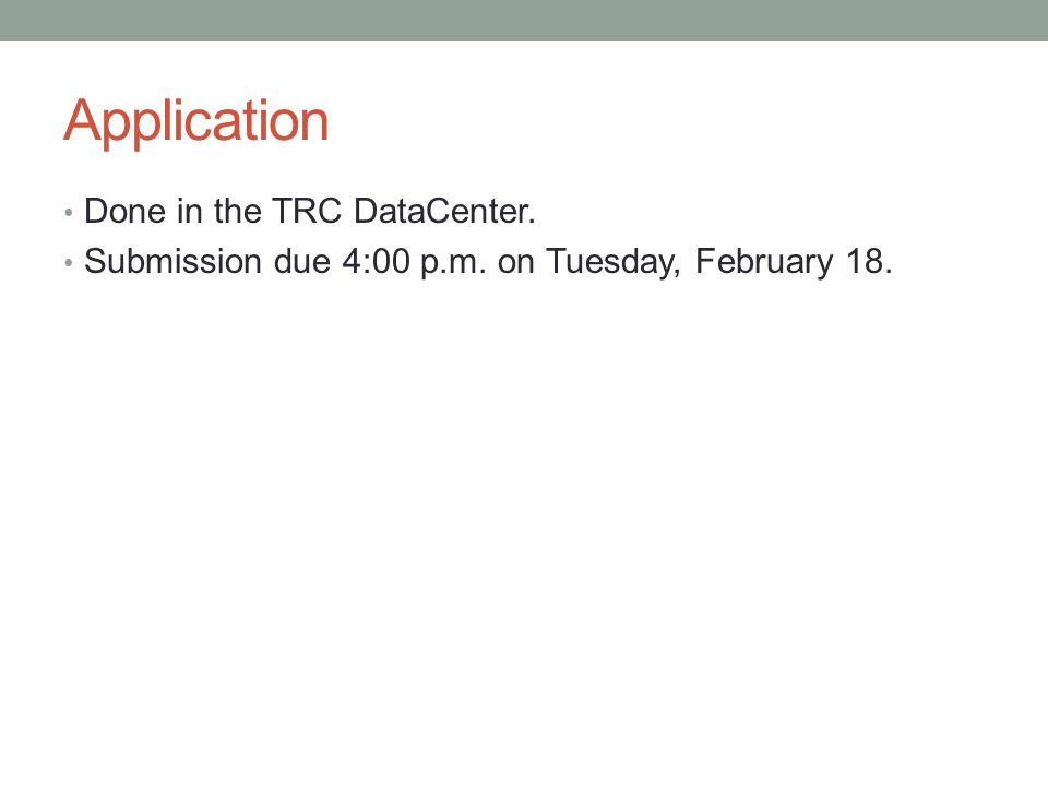 Application Done in the TRC DataCenter. Submission due 4:00 p.m. on Tuesday, February 18.