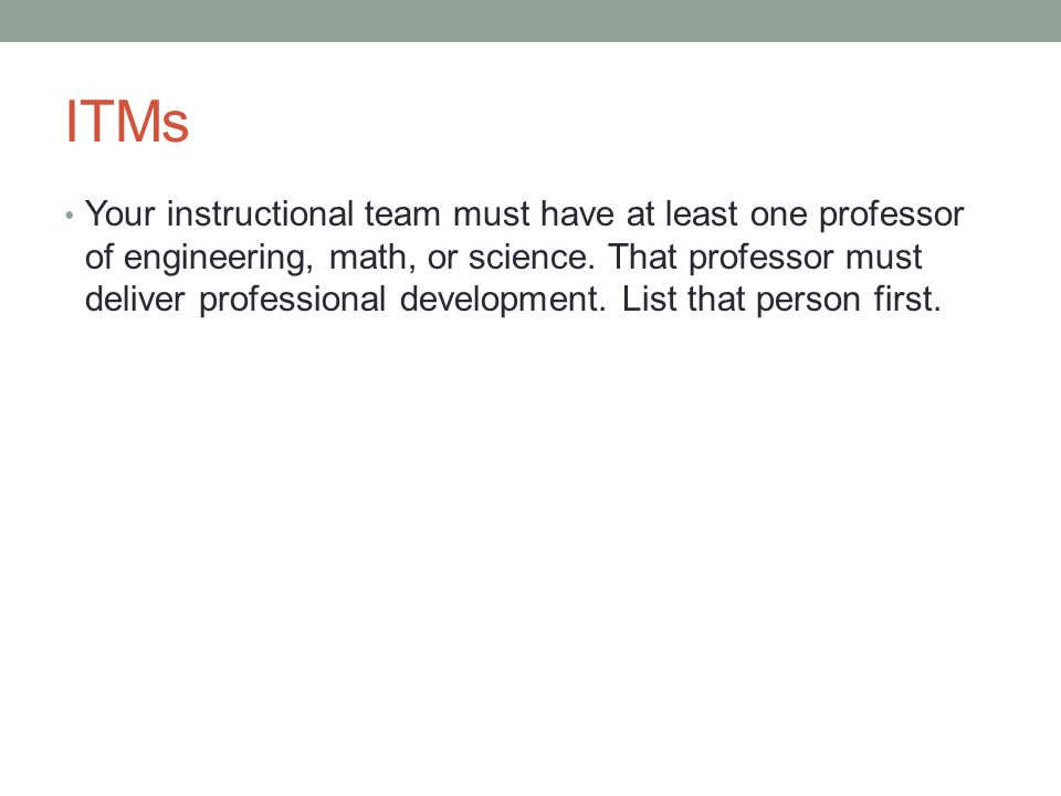 ITMs Your instructional team must have at least one professor of engineering, math, or science.