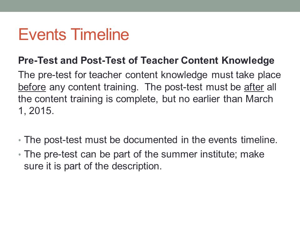 Events Timeline Pre-Test and Post-Test of Teacher Content Knowledge The pre-test for teacher content knowledge must take place before any content training.