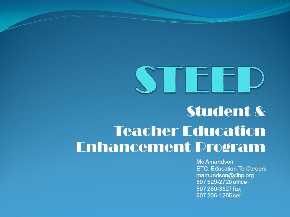 Student & Teacher Education Enhancement Program Mo Amundson ETC, Education-To-Careers mamundson@clbp.org 507 529-2720 office 507 280-3527 fax 507 206-1205 cell