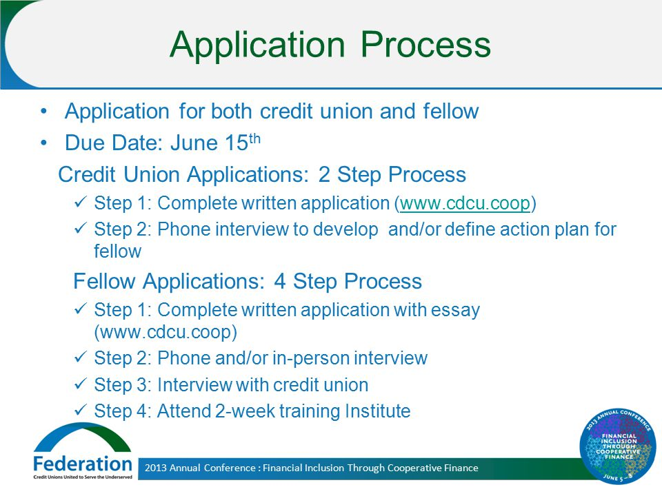 Application Process Application for both credit union and fellow Due Date: June 15 th Credit Union Applications: 2 Step Process Step 1: Complete writt