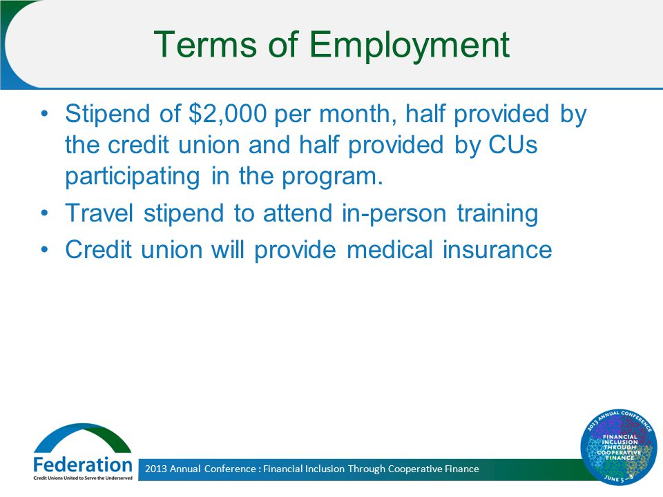 Terms of Employment Stipend of $2,000 per month, half provided by the credit union and half provided by CUs participating in the program. Travel stipe