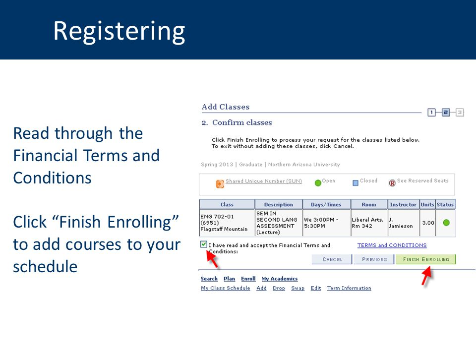 Registering Read through the Financial Terms and Conditions Click Finish Enrolling to add courses to your schedule