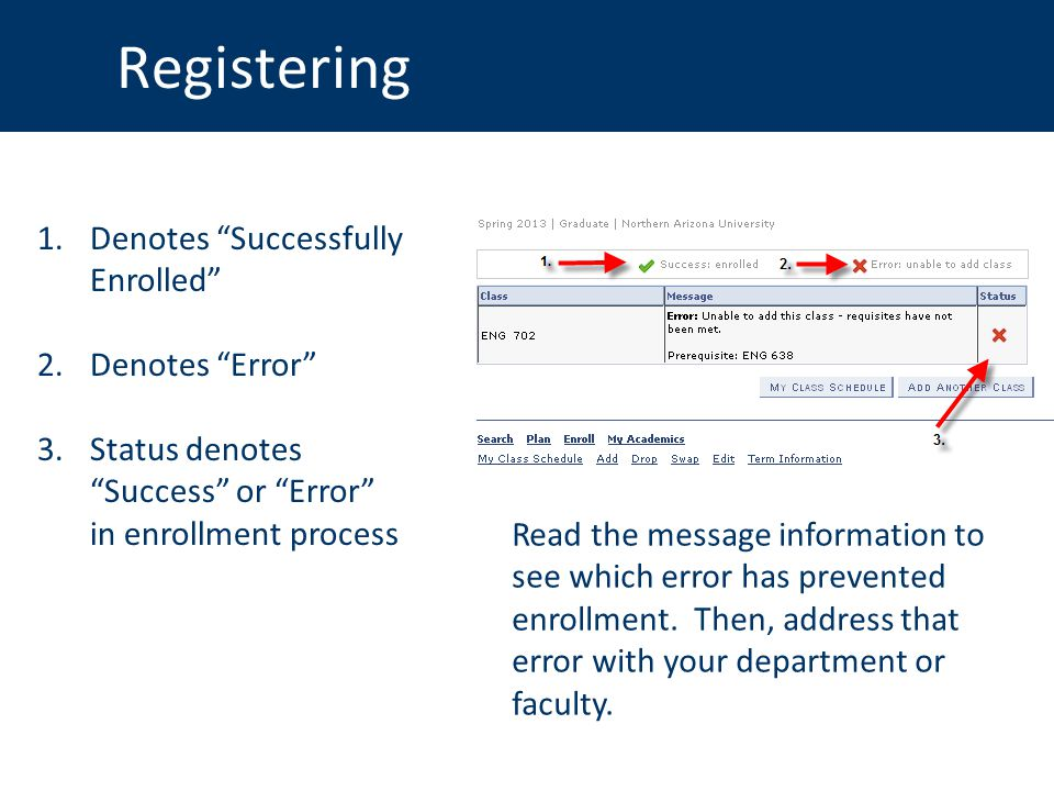 Registering 1.Denotes Successfully Enrolled 2.Denotes Error 3.Status denotes Success or Error in enrollment process Read the message information to see which error has prevented enrollment.