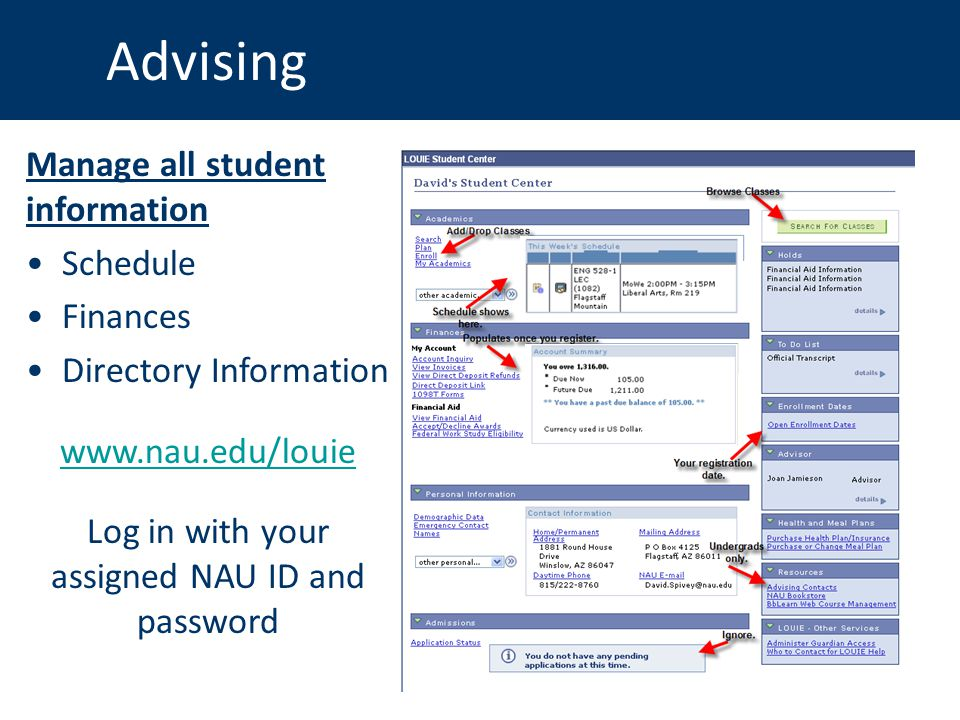 Advising Manage all student information Schedule Finances Directory Information www.nau.edu/louie Log in with your assigned NAU ID and password