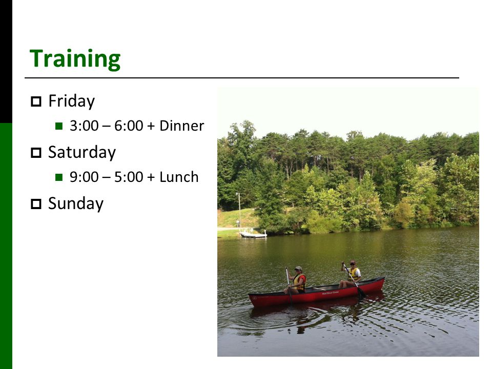 Training Eco-Reps Training  Friday 3:00 – 6:00 + Dinner  Saturday 9:00 – 5:00 + Lunch  Sunday