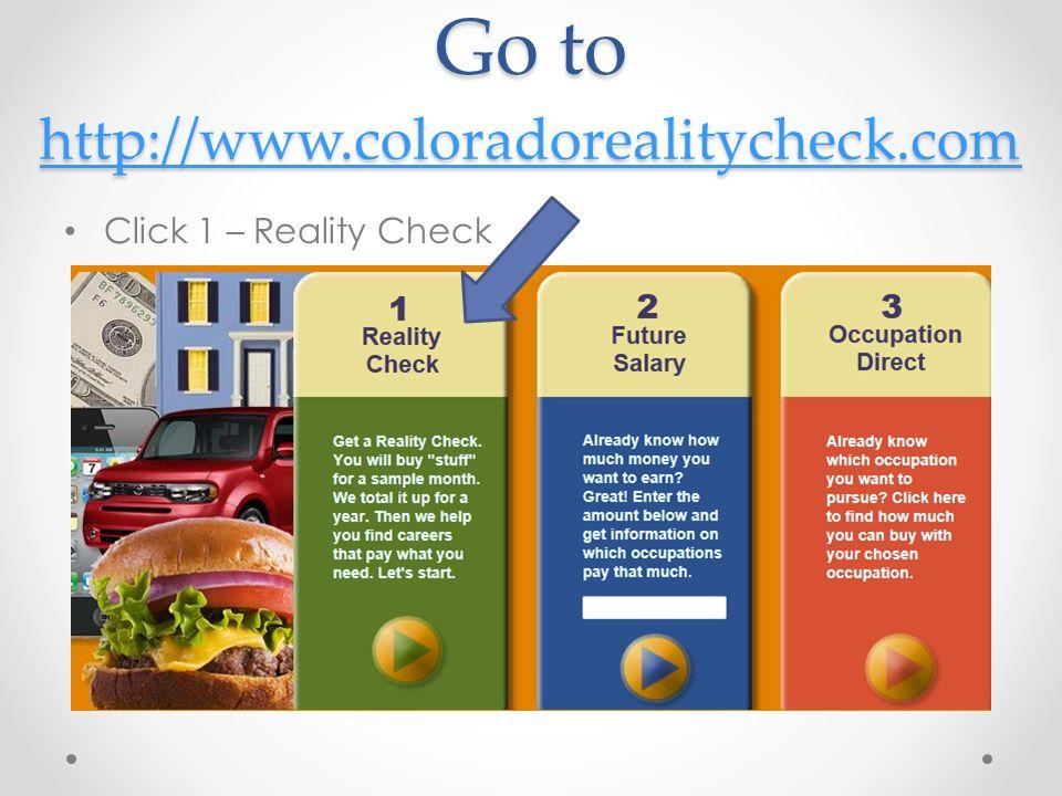 Go to http://www.coloradorealitycheck.com http://www.coloradorealitycheck.com Click 1 – Reality Check
