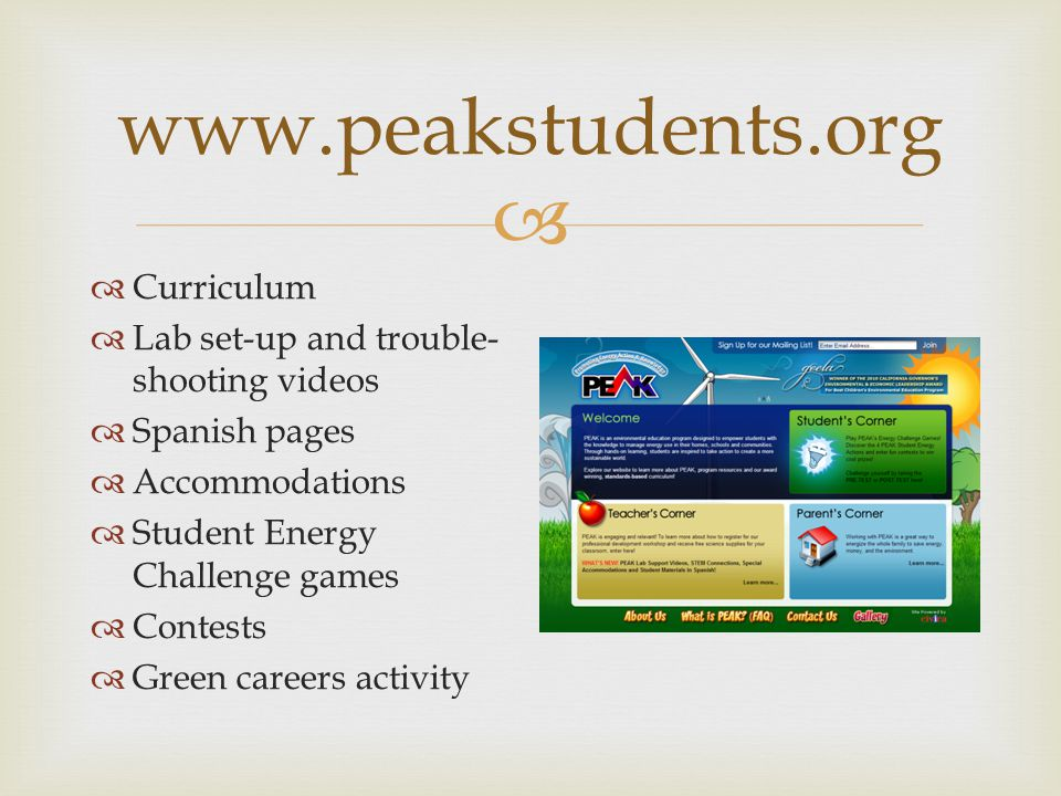  www.peakstudents.org  Curriculum  Lab set-up and trouble- shooting videos  Spanish pages  Accommodations  Student Energy Challenge games  Contests  Green careers activity
