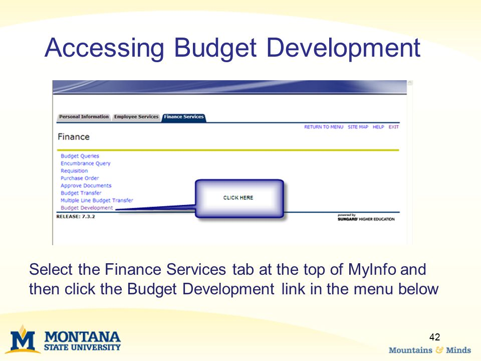 Select the Finance Services tab at the top of MyInfo and then click the Budget Development link in the menu below 42 Accessing Budget Development