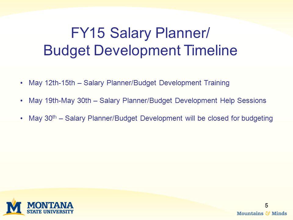 5 FY15 Salary Planner/ Budget Development Timeline May 12th-15th – Salary Planner/Budget Development Training May 19th-May 30th – Salary Planner/Budge