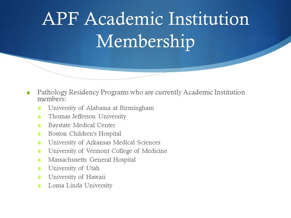 APF Academic Institution Membership  Pathology Residency Programs who are currently Academic Institution members:  University of Alabama at Birmingh