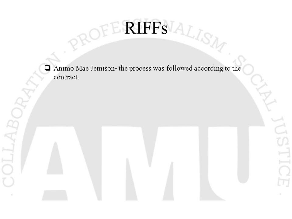 RIFFs  Animo Mae Jemison- the process was followed according to the contract.
