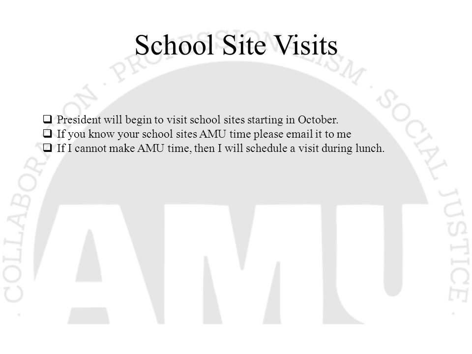 School Site Visits  President will begin to visit school sites starting in October.