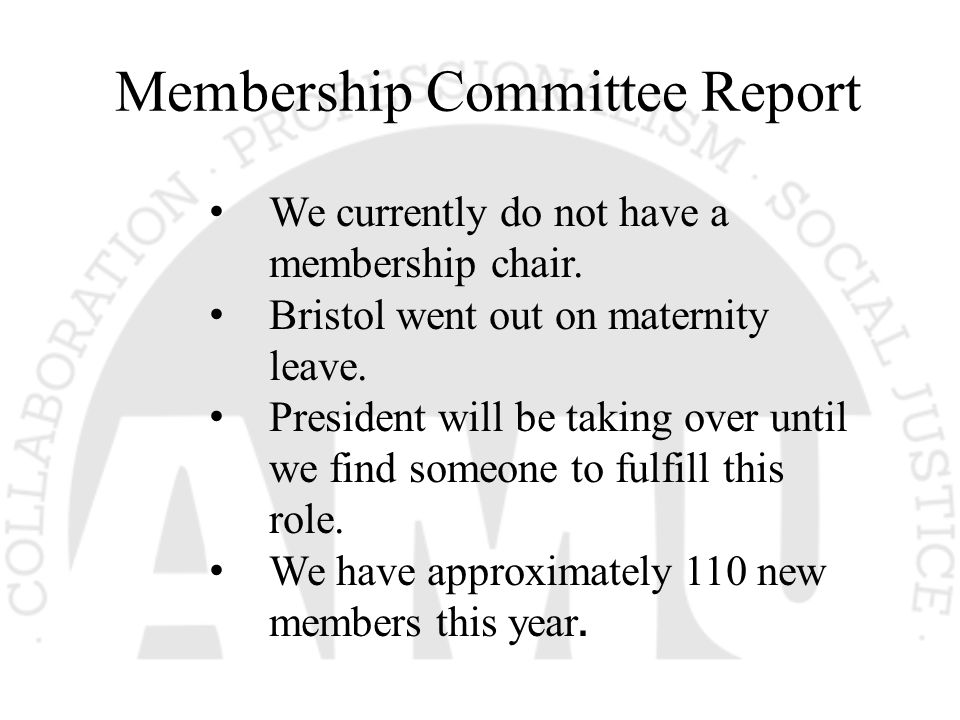 Membership Committee Report We currently do not have a membership chair. Bristol went out on maternity leave. President will be taking over until we f