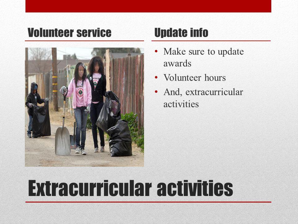 Extracurricular activities Volunteer serviceUpdate info Make sure to update awards Volunteer hours And, extracurricular activities