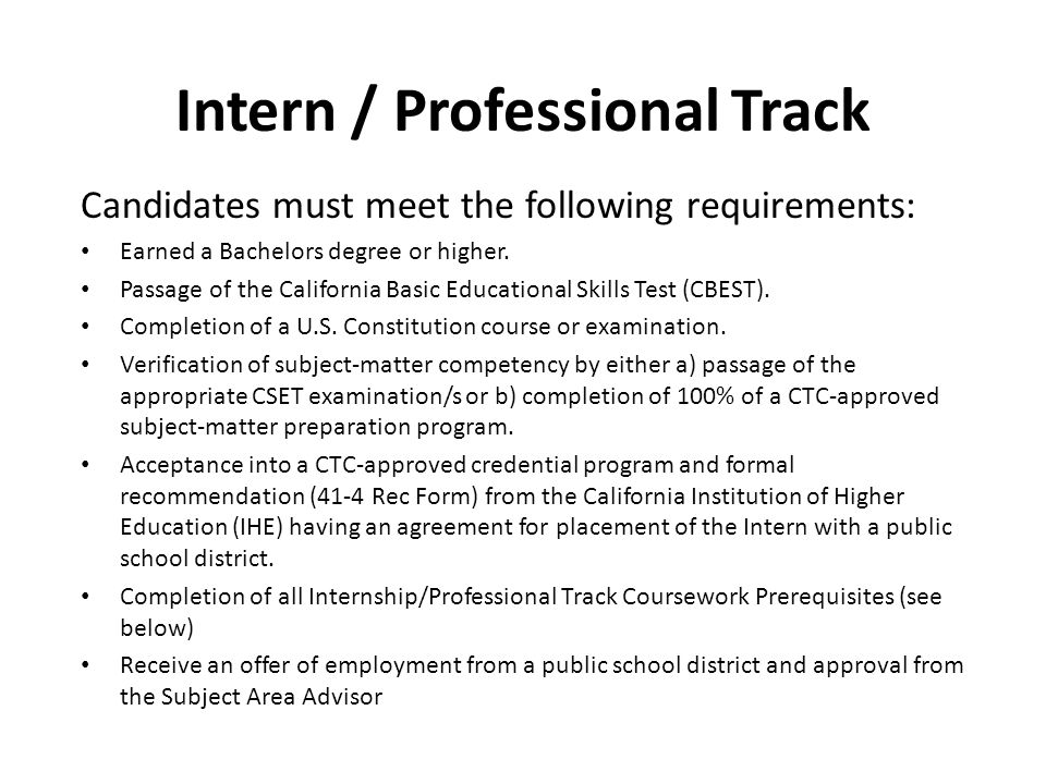 Intern / Professional Track Candidates must meet the following requirements: Earned a Bachelors degree or higher.