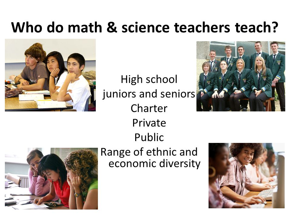 Who do math & science teachers teach.
