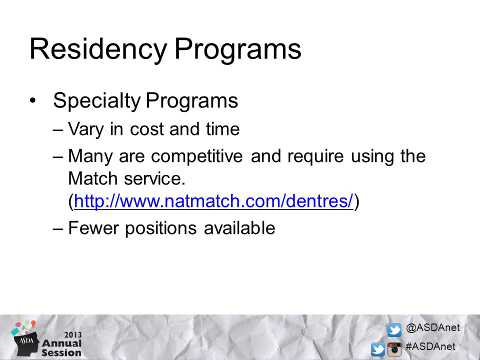 @ASDAnet #ASDAnet Residency Programs Specialty Programs –Vary in cost and time –Many are competitive and require using the Match service.