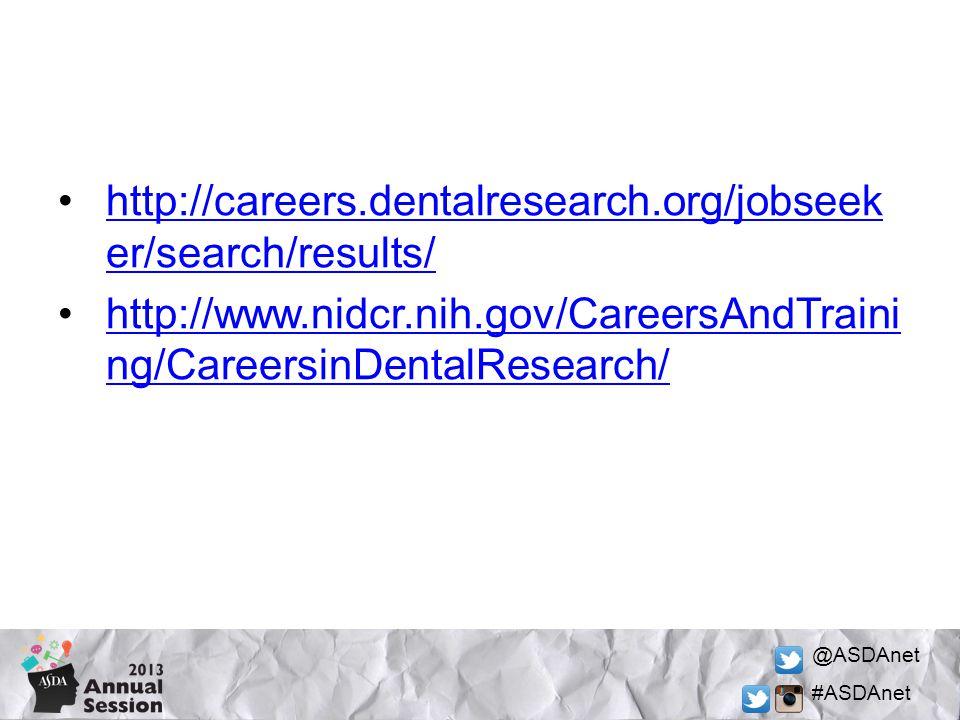 @ASDAnet #ASDAnet http://careers.dentalresearch.org/jobseek er/search/results/http://careers.dentalresearch.org/jobseek er/search/results/ http://www.nidcr.nih.gov/CareersAndTraini ng/CareersinDentalResearch/http://www.nidcr.nih.gov/CareersAndTraini ng/CareersinDentalResearch/