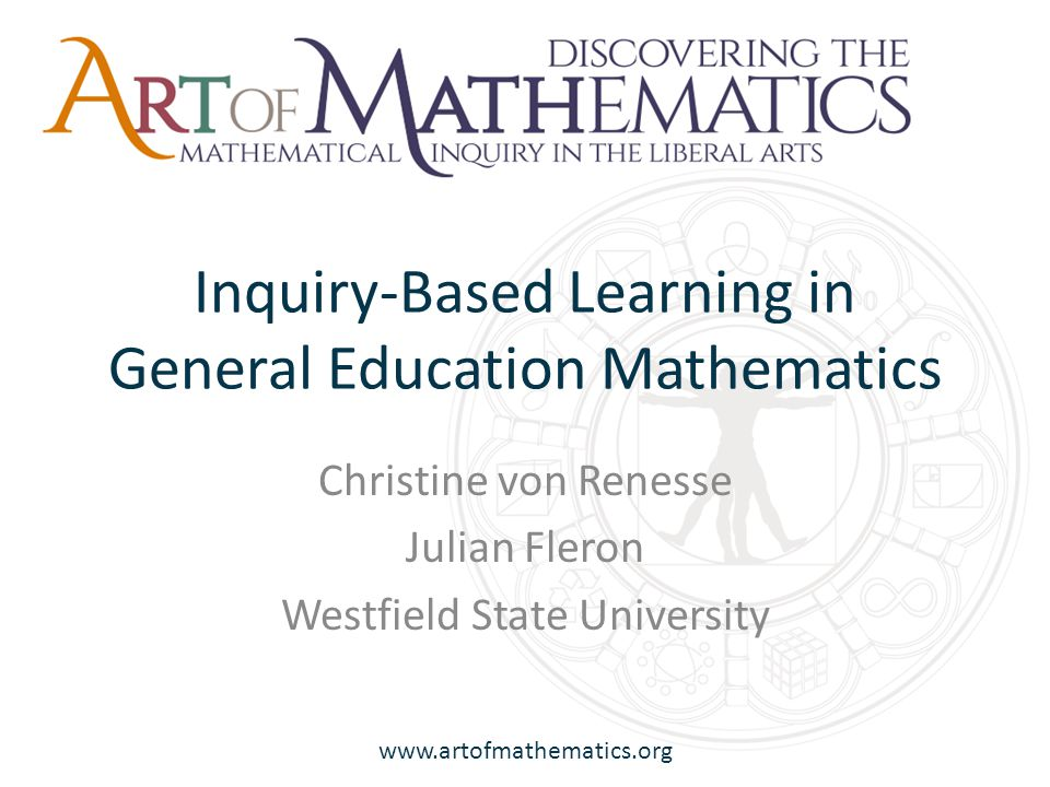 www.artofmathematics.org Inquiry-Based Learning in General Education Mathematics Christine von Renesse Julian Fleron Westfield State University