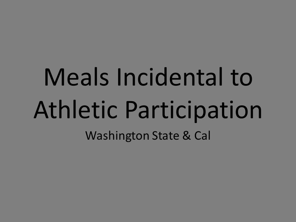 Meals Incidental to Athletic Participation Washington State & Cal