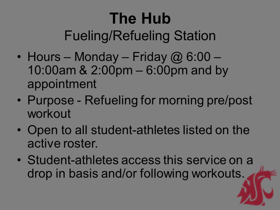 The Hub Fueling/Refueling Station Hours – Monday – Friday @ 6:00 – 10:00am & 2:00pm – 6:00pm and by appointment Purpose - Refueling for morning pre/po
