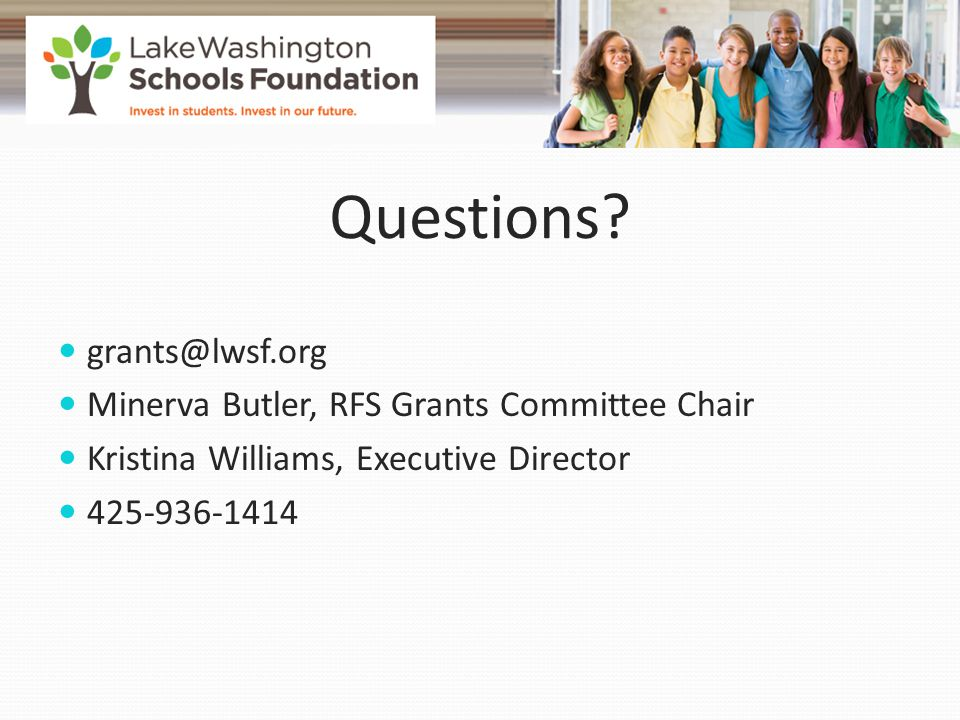 Questions? grants@lwsf.org Minerva Butler, RFS Grants Committee Chair Kristina Williams, Executive Director 425-936-1414