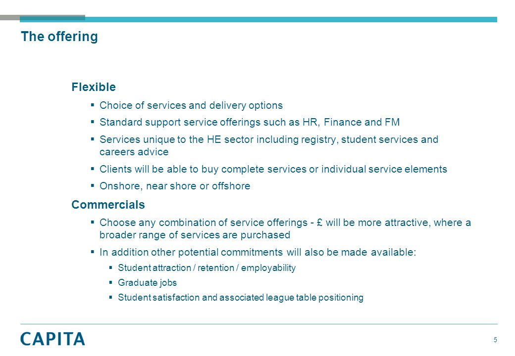 Flexible  Choice of services and delivery options  Standard support service offerings such as HR, Finance and FM  Services unique to the HE sector